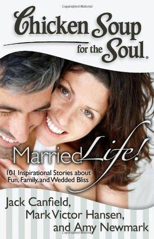 Sopa de pollo para el alma: ¡Vida casada !: 101 historias inspiradas sobre la diversión, la familia y la felicidad casada