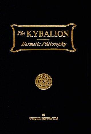Kybalion: Estudio de la Filosofía Hermética del Antiguo Egipto y Grecia