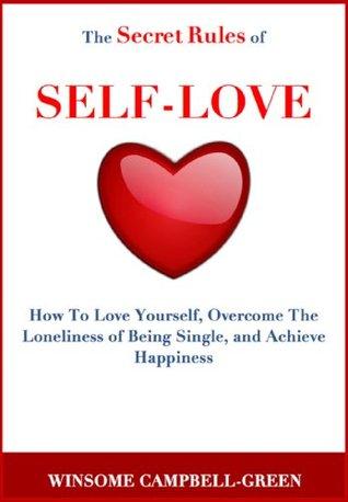 Las reglas secretas del amor propio: Cómo amarte a ti mismo, superar la soledad de ser soltero, y lograr la felicidad