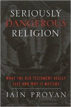 Religión Seriamente Peligrosa: Lo que el Antiguo Testamento Realmente Dice y Por Qué Es Importante