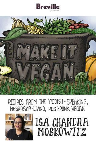 Breville presenta Make It Vegan: Recetas de los veganos de habla yiddish, Nebraska, post-punk, Isa Chandra Moskowitz