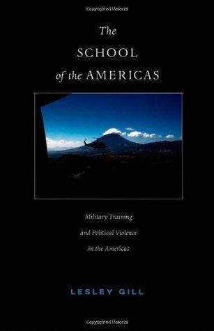 La Escuela de las Américas: Capacitación Militar y Violencia Política en las Américas