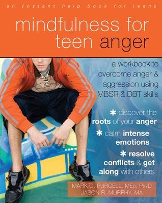 Mindfulness para la cólera adolescente: Un libro para superar la ira y la agresión utilizando MBSR y habilidades DBT