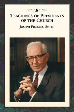 Enseñanzas de los Presidentes de la Iglesia: Joseph Fielding Smith