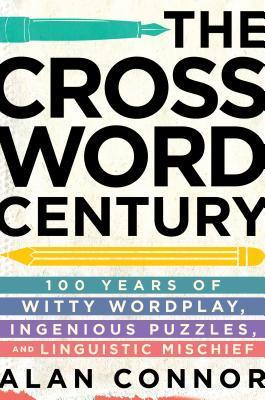 El crucigrama del siglo: 100 años de juego de palabras ingenioso, rompecabezas ingeniosos y travesuras lingüísticas