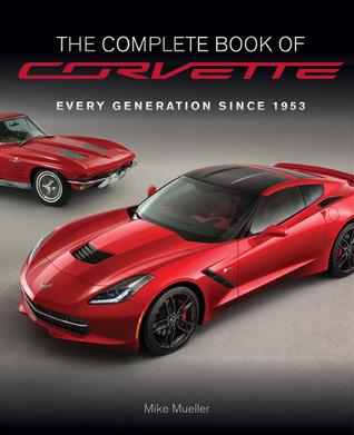 El Libro Completo de Corvette - Revisado y Actualizado: Cada Modelo Desde 1953