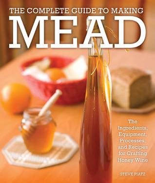 La Guía Completa de Hacer Mead: Los Ingredientes, Equipos, Procesos y Recetas para la Fabricación de Vino de Miel