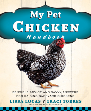 My Pet Chicken Handbook: consejos sensatos y respuestas acertadas para criar pollos de patio trasero