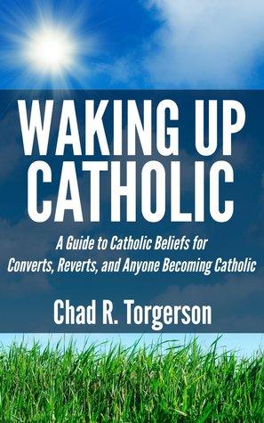 Waking Up Catholic: Una guía a las creencias católicas para los convertidos, los reverendos, y cualquier persona que se convierte en católico