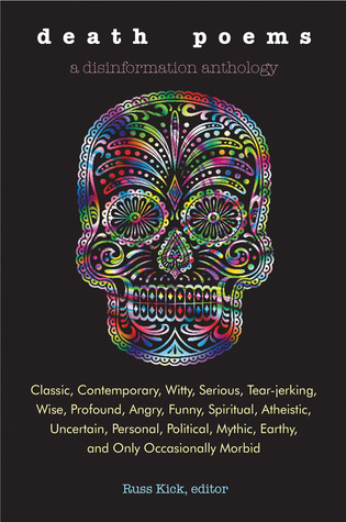 Poemas de la Muerte: Clásico, Contemporáneo, Ingenioso, Serio, Tear-Jerking, Sabio, Profundo, Enojado, Divertido, Espiritual, Ateo, Incierto, Personal, Político, Mítico, Terrestre y Sólo Ocasionalmente Morboso