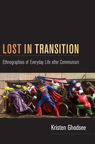 Perdidos en transición: Etnografías de la vida cotidiana después del comunismo