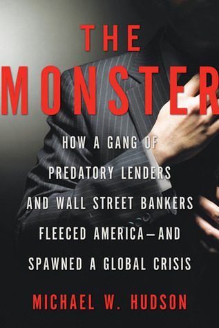 El monstruo: cómo una pandilla de prestamistas depredadores y banqueros de Wall Street se desató en Estados Unidos y generó una crisis global