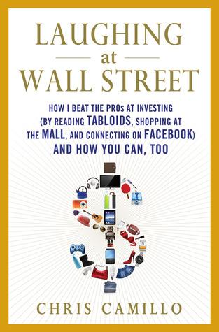 Riendo a Wall Street: Cómo he ganado a los profesionales de la inversión (leyendo tabloides, comprando en el centro comercial y conectándome a Facebook) y cómo puedes, también