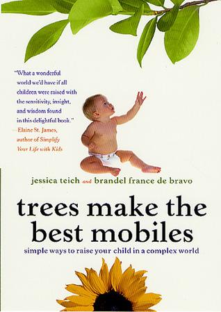 Los árboles hacen los mejores móviles: maneras simples de criar a su niño en un mundo complejo
