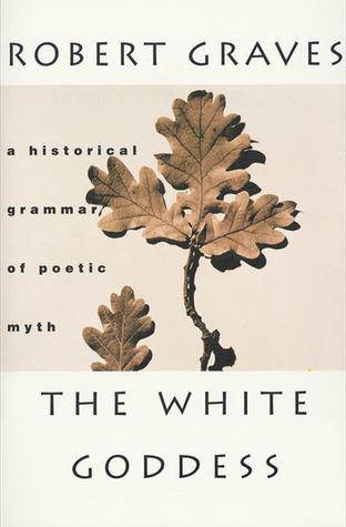 La Diosa Blanca: Una Gramática Histórica de Mito Poético