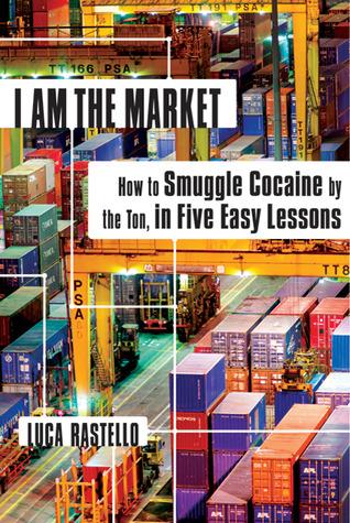 Soy el mercado: cómo contrabando la cocaína por la tonelada, en cinco lecciones fáciles