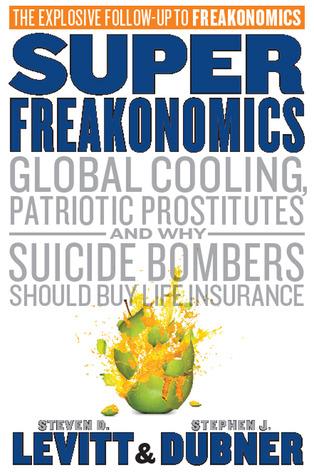 SuperFreakonomics: enfriamiento global, prostitutas patrióticas y por qué los bombarderos de suicidio debe comprar seguro de vida
