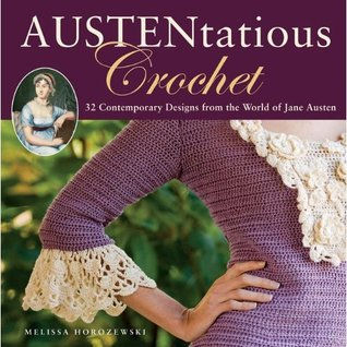 Crochet austentado: 36 diseños contemporáneos del mundo de Jane Austen