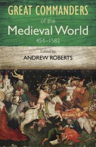 Los grandes comandantes del mundo medieval, 454-1582
