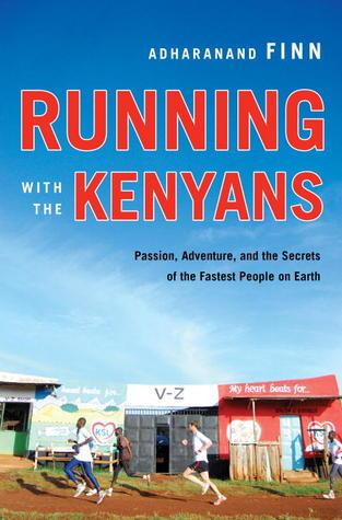 Correr con los kenianos: pasión, aventura, y los secretos de los más rápidos gente en la Tierra