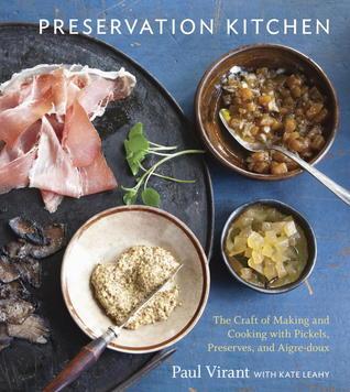 La cocina de la preservación: El arte de hacer y de cocinar con las salmueras, las conservas, y el Aigre-doux