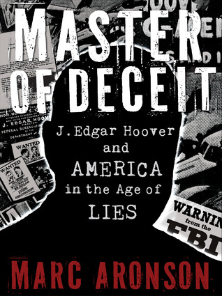 Maestro del engaño: J. Edgar Hoover y América en la era de las mentiras