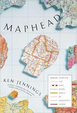 Maphead: Trazando el mundo ancho y extraño de la geografía Wonks