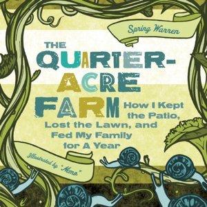 La Granja de Cuarto de Acre: Cómo guardé el patio, perdí el césped y alimenté a mi familia por un año