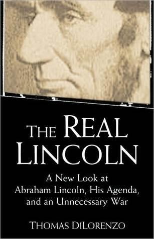 El verdadero Lincoln: una nueva mirada a Abraham Lincoln, su agenda y una guerra innecesaria