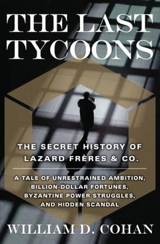 The Last Tycoons: La Historia Secreta de Lazard Frères & Co.