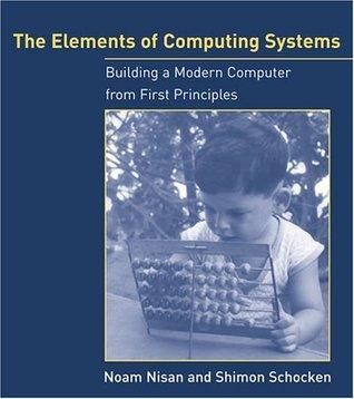 Los elementos de los sistemas de computación: Construyendo una computadora moderna a partir de los primeros principios