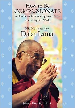 Cómo ser compasivo: un manual para crear paz interior y un mundo más feliz