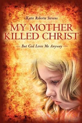 Mi madre mató a Cristo: Pero Dios me ama de todos modos