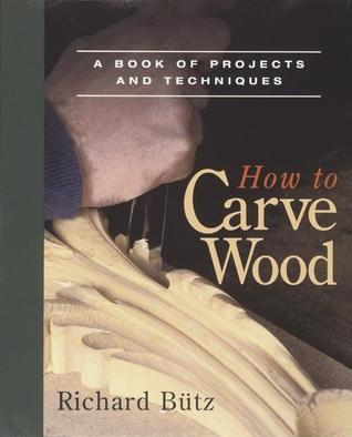 Cómo tallar madera: un libro de proyectos y técnicas
