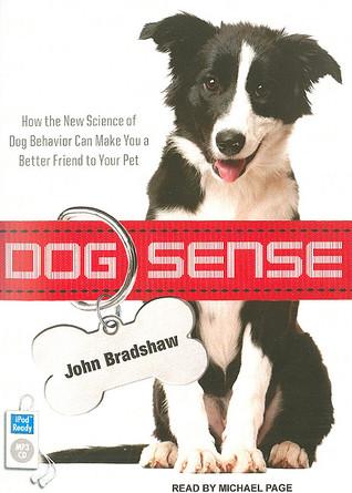 Sentido del perro: Cómo la nueva ciencia del comportamiento del perro puede hacerle un mejor amigo a su animal doméstico