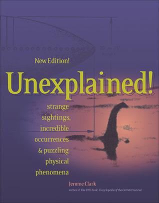 Inexplicado !: observaciones extrañas, increíbles ocurrencias y enigmática fenómenos físicos
