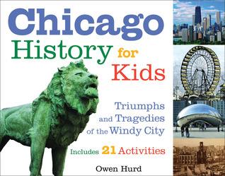 Historia de Chicago para niños: triunfos y tragedias de la ciudad de los vientos Incluye 21 actividades