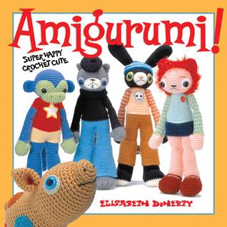 Amigurumi !: Super Happy Crochet Cute