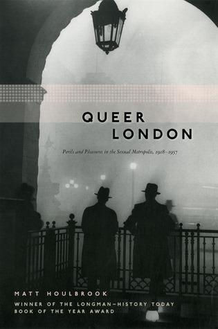 Queer London: Peligros y placeres en la metrópoli sexual, 1918-1957