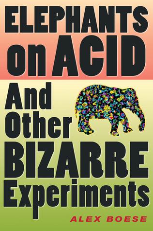 Elefantes en el ácido: y otros experimentos extraños