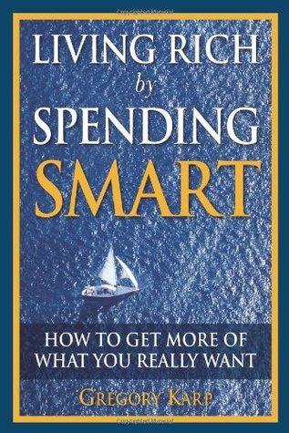 Vivir rico por gastar inteligente: Cómo obtener más de lo que realmente quieres