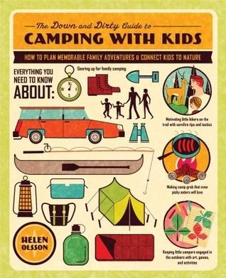 La Guía Abajo y Sucio para acampar con niños: Cómo planear aventuras familiares memorables y conectar a los niños con la naturaleza