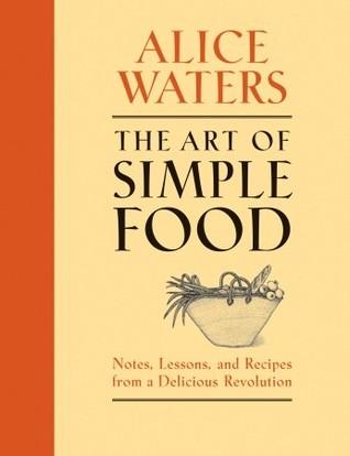 El arte del alimento simple: notas, lecciones, y recetas de una revolución deliciosa