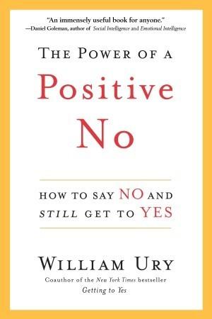 El Poder de un No Positivo: Cómo decir No y aún llegar a Sí