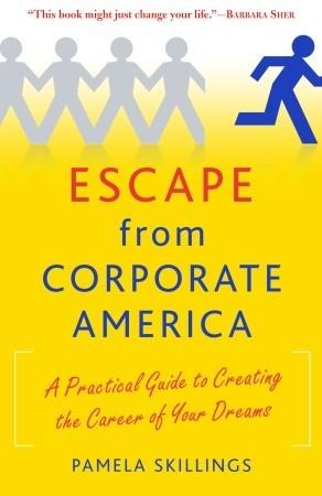 Escapar de América corporativa: Una guía práctica para crear la carrera de sus sueños