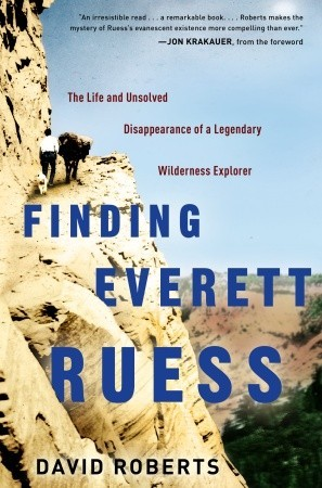 Encontrar Everett Ruess: La vida y la desaparición no resuelta de un explorador legendario Wilderness