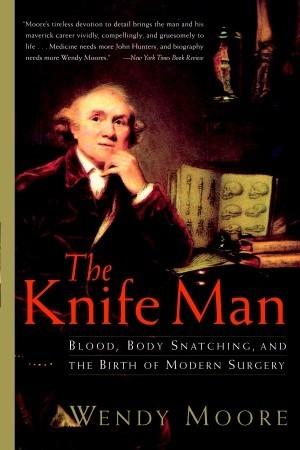 El hombre del cuchillo: sangre, arrebatar el cuerpo y el nacimiento de la cirugía moderna