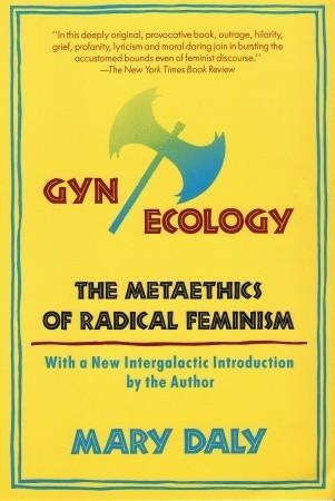 Gyn / Ecología: La Metaética del Feminismo Radical