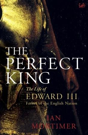 El Rey Perfecto: La Vida de Eduardo III, Padre de la Nación Inglesa
