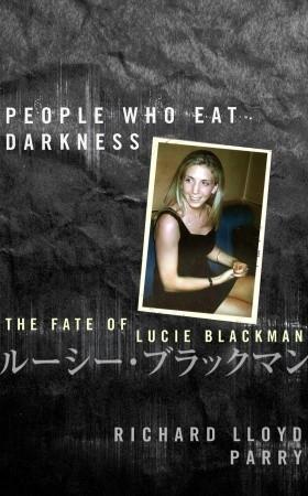La gente que come la oscuridad: El destino de Lucie Blackman